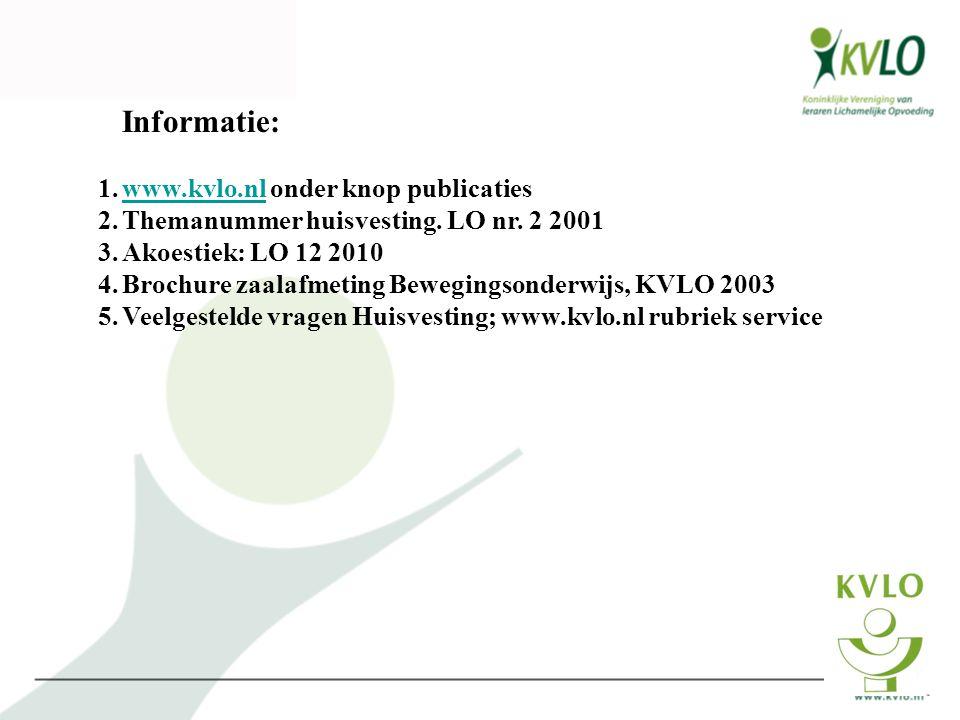 Informatie: 1.www.kvlo.nl onder knop publicatieswww.kvlo.nl 2.Themanummer huisvesting. LO nr. 2 2001 3.Akoestiek: LO 12 2010 4.Brochure zaalafmeting B