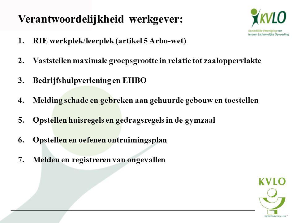 Verantwoordelijkheid werkgever: 1.RIE werkplek/leerplek (artikel 5 Arbo-wet) 2.Vaststellen maximale groepsgrootte in relatie tot zaaloppervlakte 3.Bed