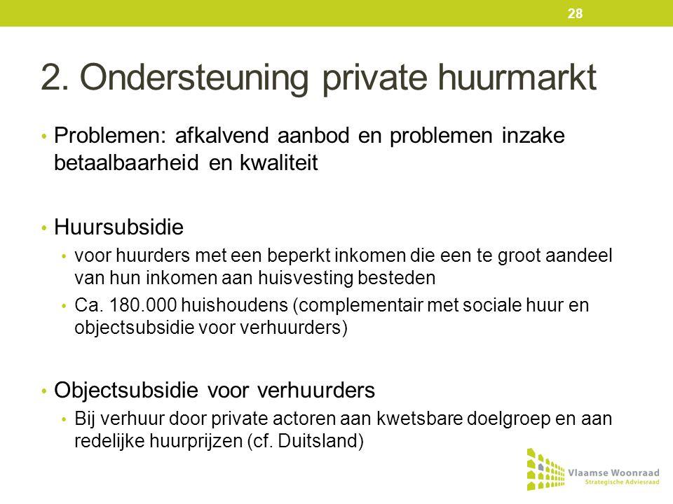 2. Ondersteuning private huurmarkt • Problemen: afkalvend aanbod en problemen inzake betaalbaarheid en kwaliteit • Huursubsidie • voor huurders met ee