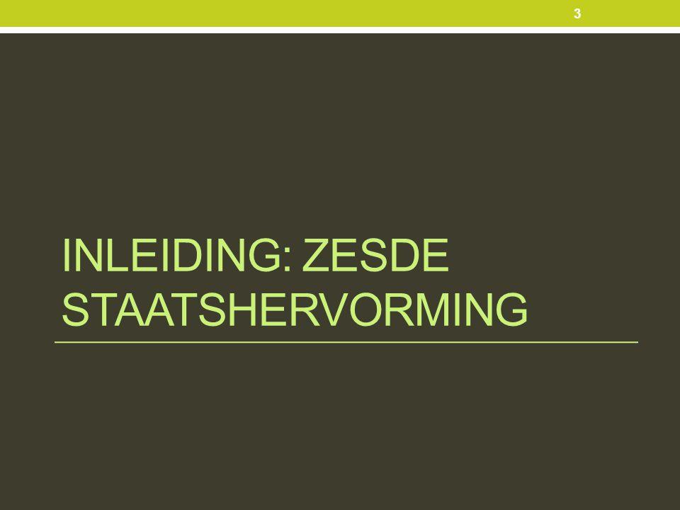 INLEIDING: ZESDE STAATSHERVORMING 3