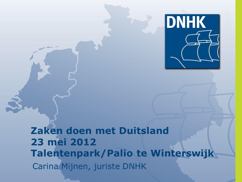 Zaken doen met Duitsland 23 mei 2012 Talentenpark/Palio te Winterswijk Carina Mijnen, juriste DNHK