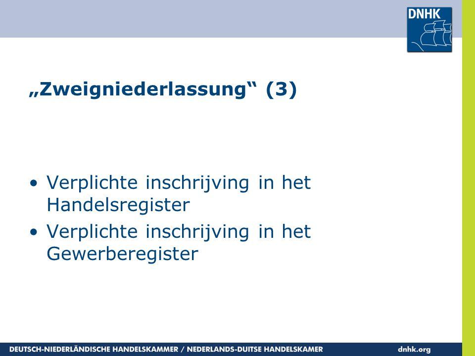 """""""Zweigniederlassung"""" (3) •Verplichte inschrijving in het Handelsregister •Verplichte inschrijving in het Gewerberegister"""