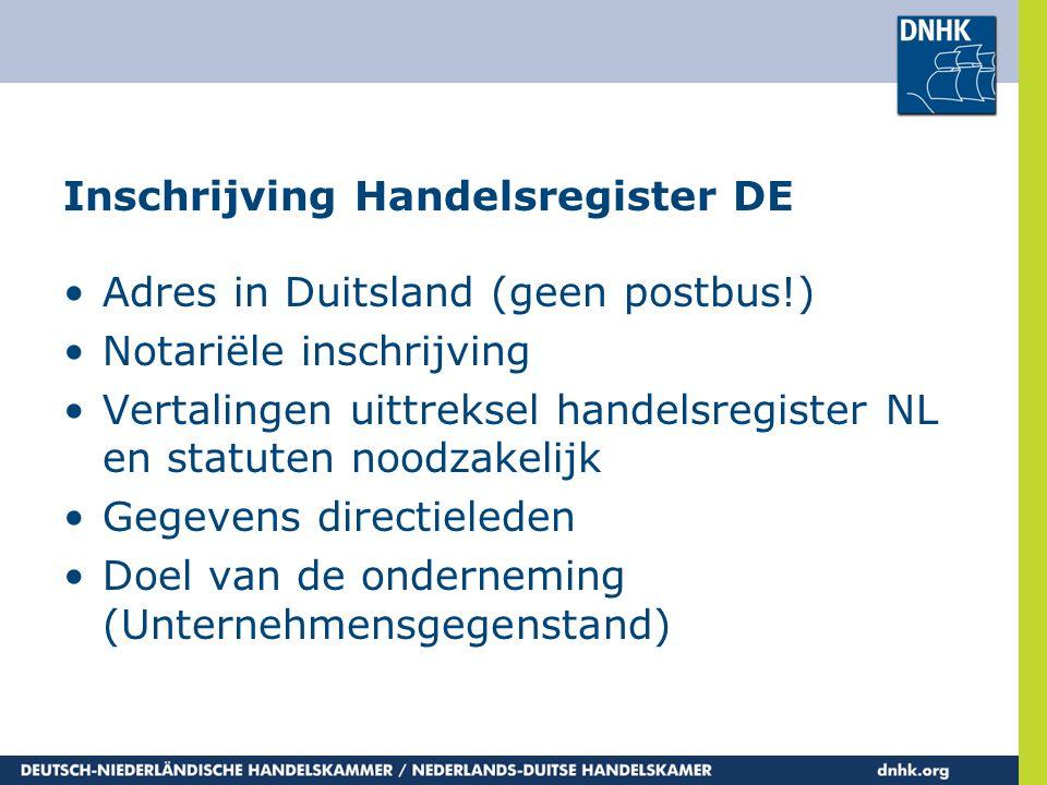 Inschrijving Handelsregister DE •Adres in Duitsland (geen postbus!) •Notariële inschrijving •Vertalingen uittreksel handelsregister NL en statuten noo