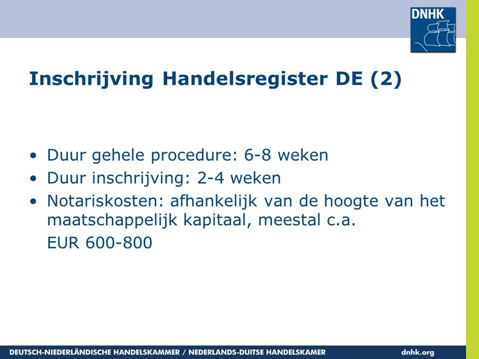 Inschrijving Handelsregister DE (2) •Duur gehele procedure: 6-8 weken •Duur inschrijving: 2-4 weken •Notariskosten: afhankelijk van de hoogte van het