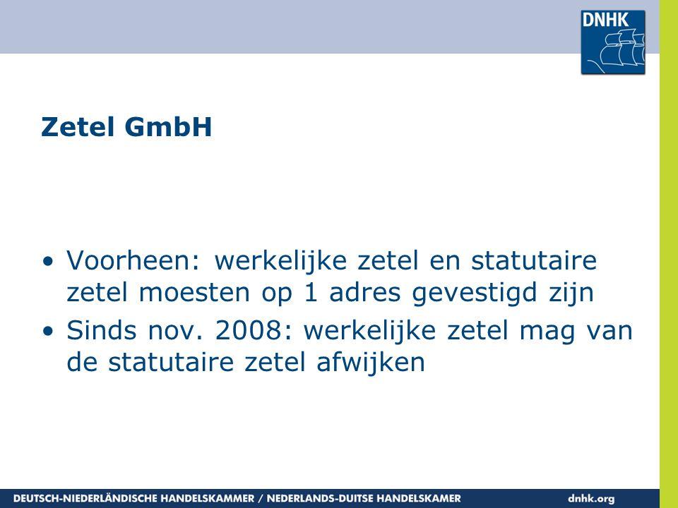 Zetel GmbH •Voorheen: werkelijke zetel en statutaire zetel moesten op 1 adres gevestigd zijn •Sinds nov. 2008: werkelijke zetel mag van de statutaire