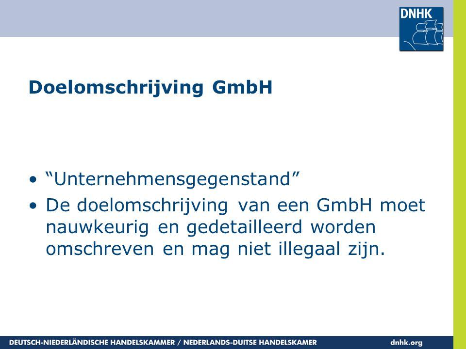 """Doelomschrijving GmbH •""""Unternehmensgegenstand"""" •De doelomschrijving van een GmbH moet nauwkeurig en gedetailleerd worden omschreven en mag niet illeg"""