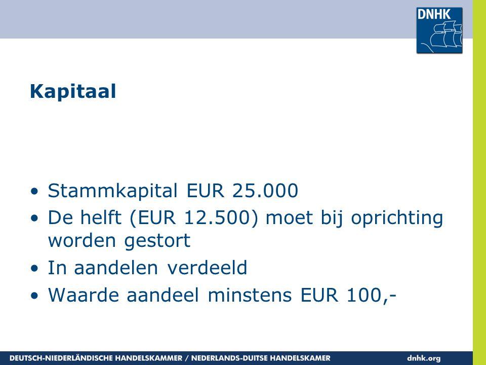 Kapitaal •Stammkapital EUR 25.000 •De helft (EUR 12.500) moet bij oprichting worden gestort •In aandelen verdeeld •Waarde aandeel minstens EUR 100,-