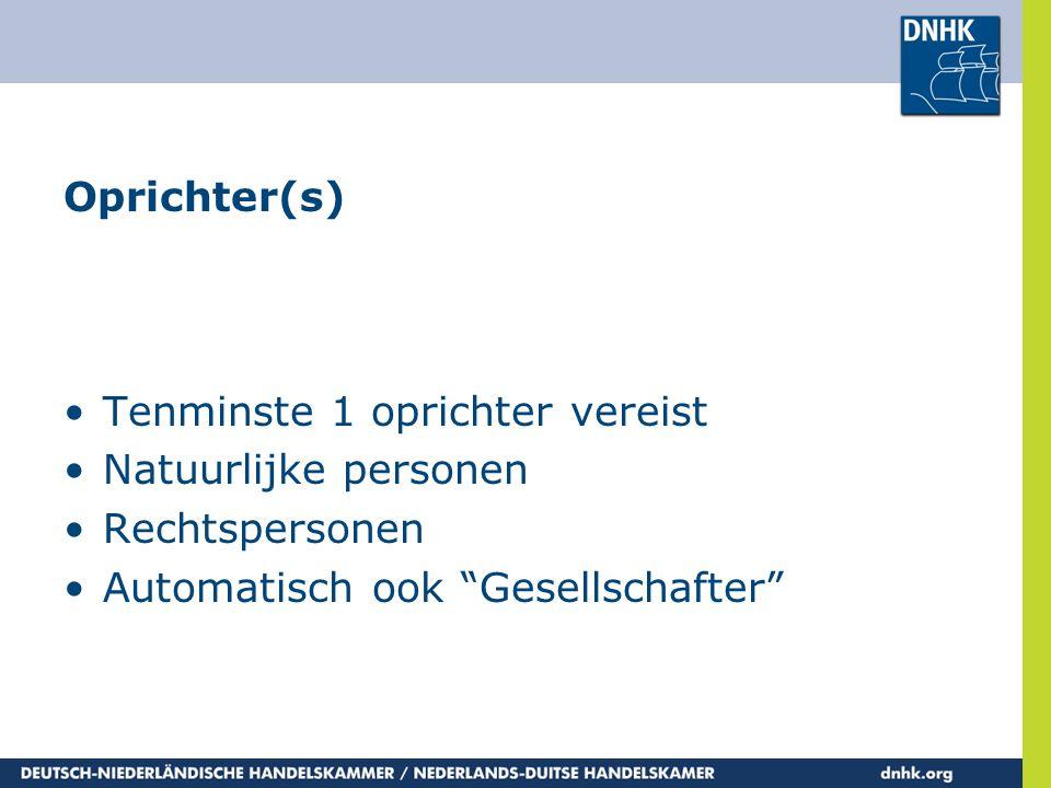 """Oprichter(s) •Tenminste 1 oprichter vereist •Natuurlijke personen •Rechtspersonen •Automatisch ook """"Gesellschafter"""""""
