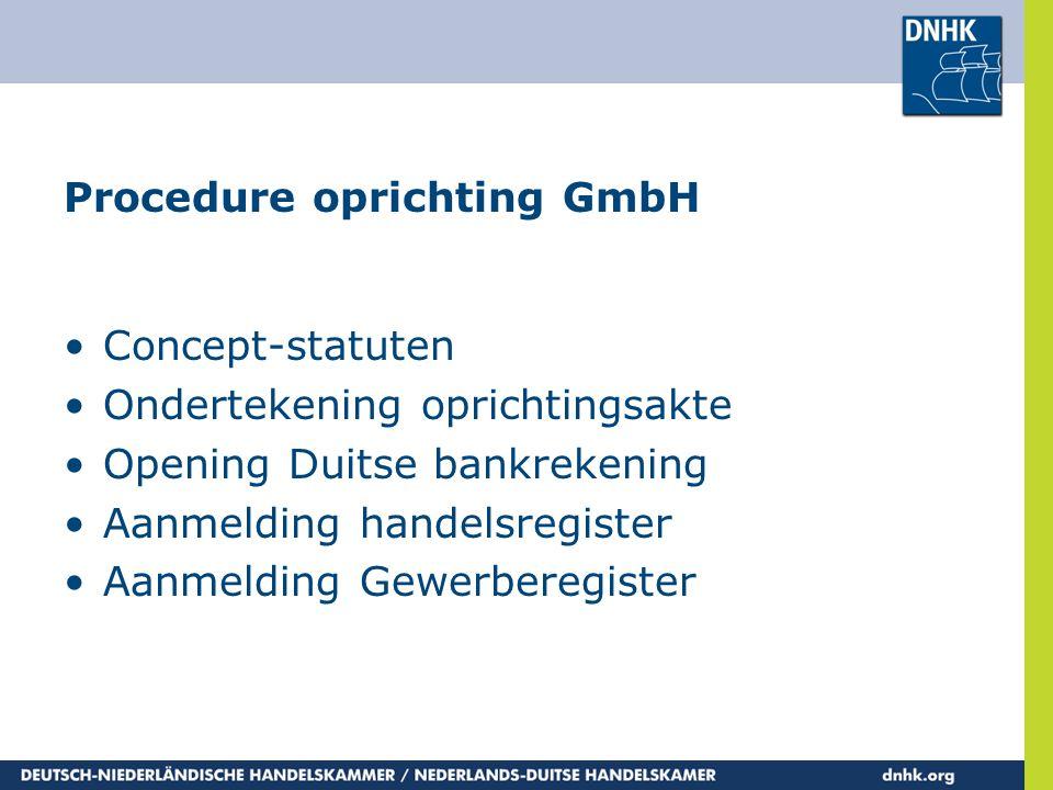 Procedure oprichting GmbH •Concept-statuten •Ondertekening oprichtingsakte •Opening Duitse bankrekening •Aanmelding handelsregister •Aanmelding Gewerb