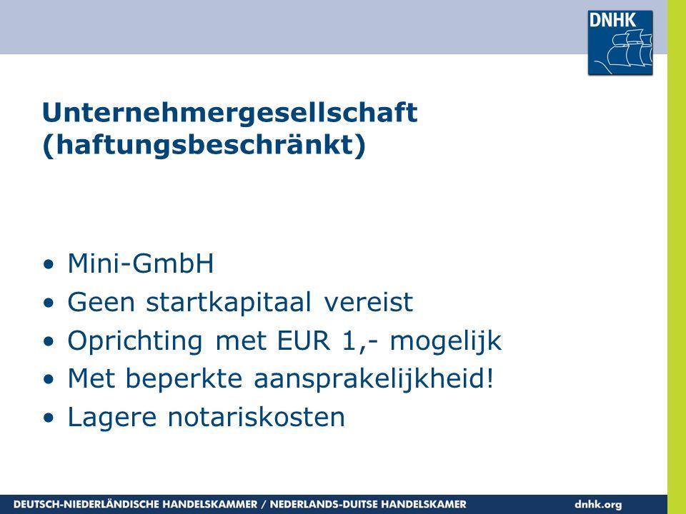 Unternehmergesellschaft (haftungsbeschränkt) •Mini-GmbH •Geen startkapitaal vereist •Oprichting met EUR 1,- mogelijk •Met beperkte aansprakelijkheid!