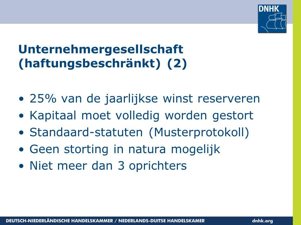 Unternehmergesellschaft (haftungsbeschränkt) (2) •25% van de jaarlijkse winst reserveren •Kapitaal moet volledig worden gestort •Standaard-statuten (M