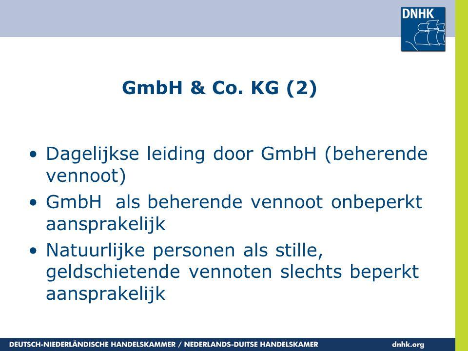 GmbH & Co. KG (2) •Dagelijkse leiding door GmbH (beherende vennoot) •GmbH als beherende vennoot onbeperkt aansprakelijk •Natuurlijke personen als stil