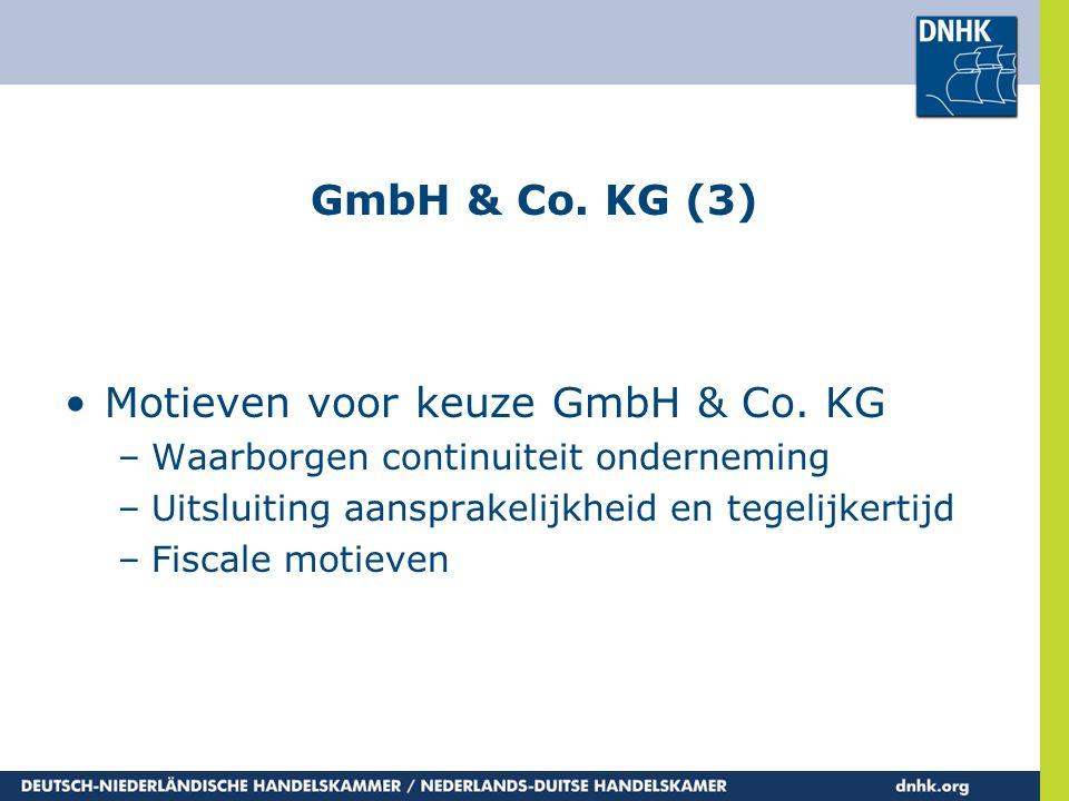 GmbH & Co. KG (3) •Motieven voor keuze GmbH & Co. KG –Waarborgen continuiteit onderneming –Uitsluiting aansprakelijkheid en tegelijkertijd –Fiscale mo