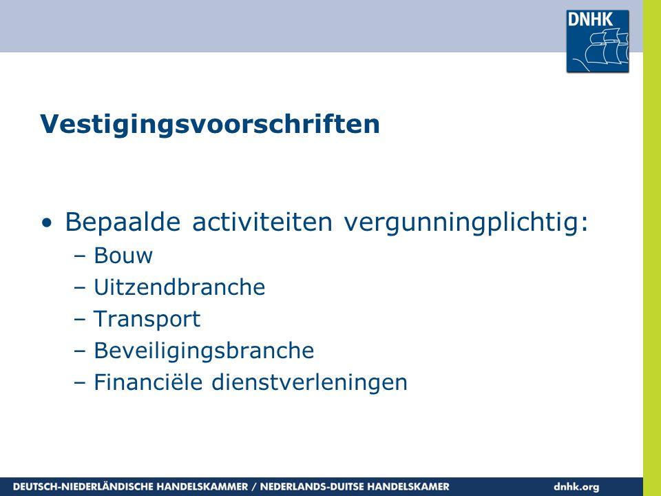 Vestigingsvoorschriften •Bepaalde activiteiten vergunningplichtig: –Bouw –Uitzendbranche –Transport –Beveiligingsbranche –Financiële dienstverleningen