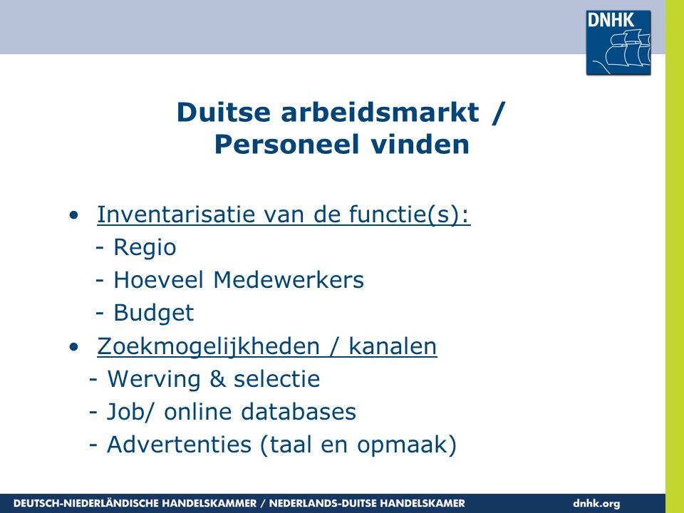 Duitse arbeidsmarkt / Personeel vinden •Inventarisatie van de functie(s): - Regio - Hoeveel Medewerkers - Budget •Zoekmogelijkheden / kanalen - Wervin