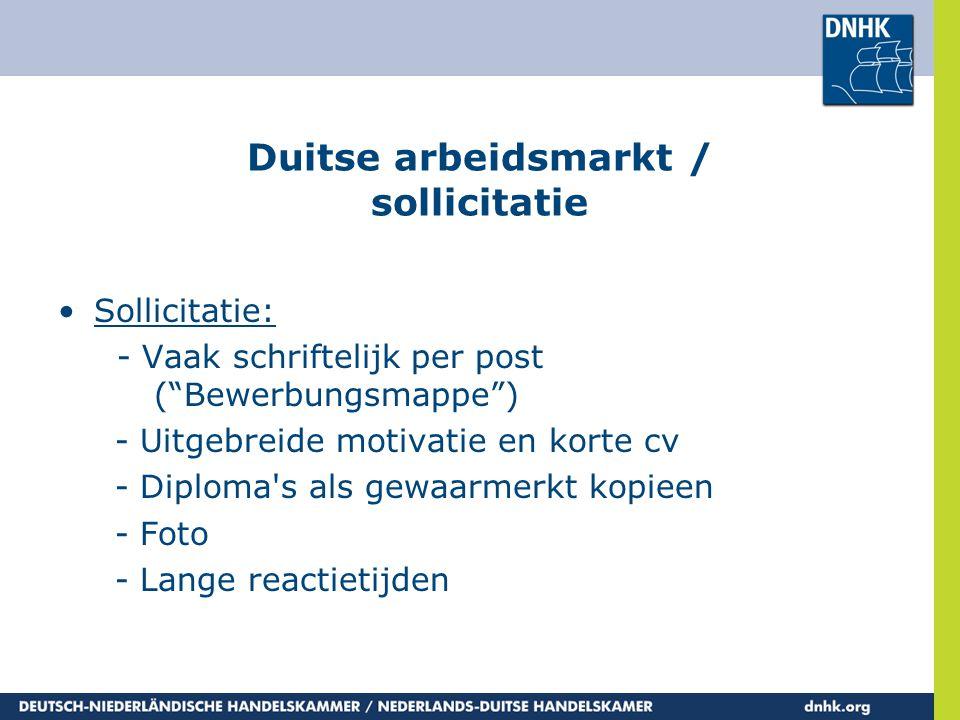 """Duitse arbeidsmarkt / sollicitatie •Sollicitatie: - Vaak schriftelijk per post (""""Bewerbungsmappe"""") - Uitgebreide motivatie en korte cv - Diploma's als"""