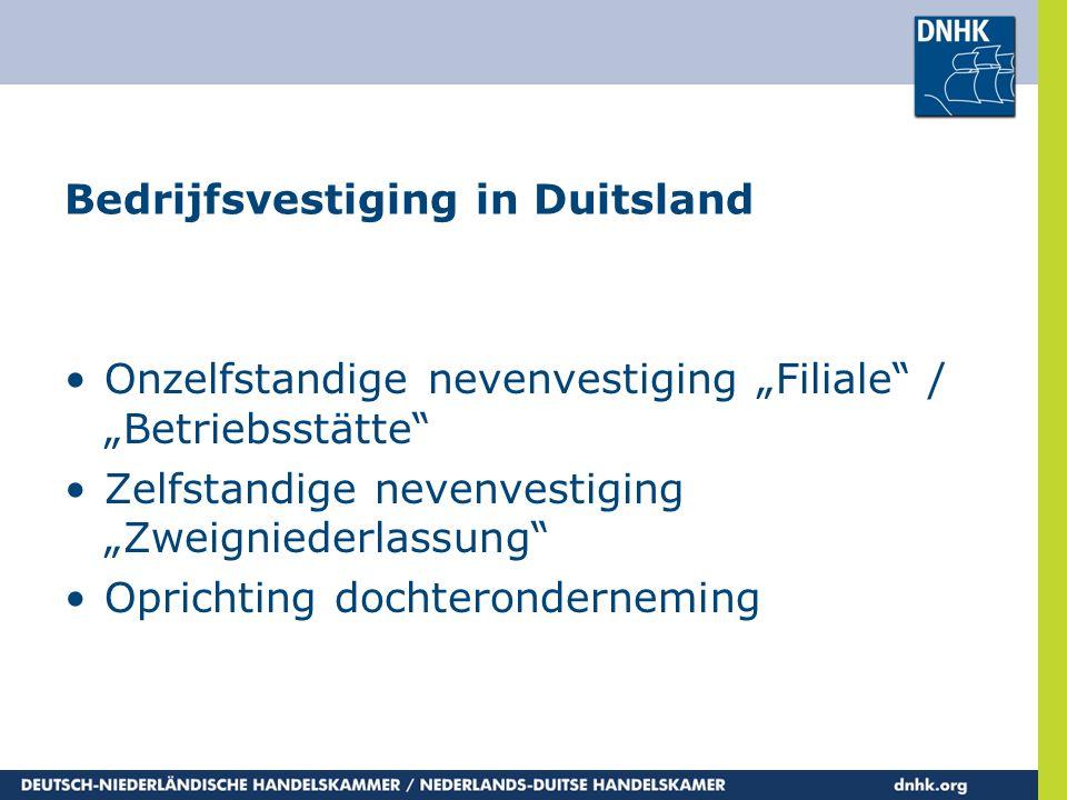 """Bedrijfsvestiging in Duitsland •Onzelfstandige nevenvestiging """"Filiale"""" / """"Betriebsstätte"""" •Zelfstandige nevenvestiging """"Zweigniederlassung"""" •Oprichti"""