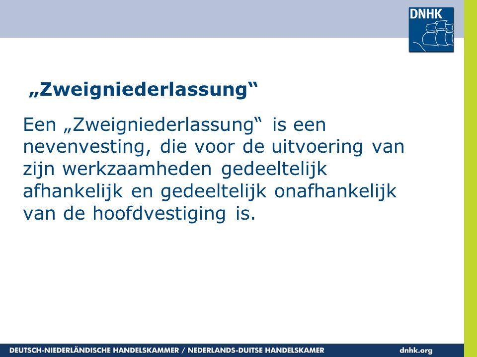 """""""Zweigniederlassung"""" Een """"Zweigniederlassung"""" is een nevenvesting, die voor de uitvoering van zijn werkzaamheden gedeeltelijk afhankelijk en gedeeltel"""