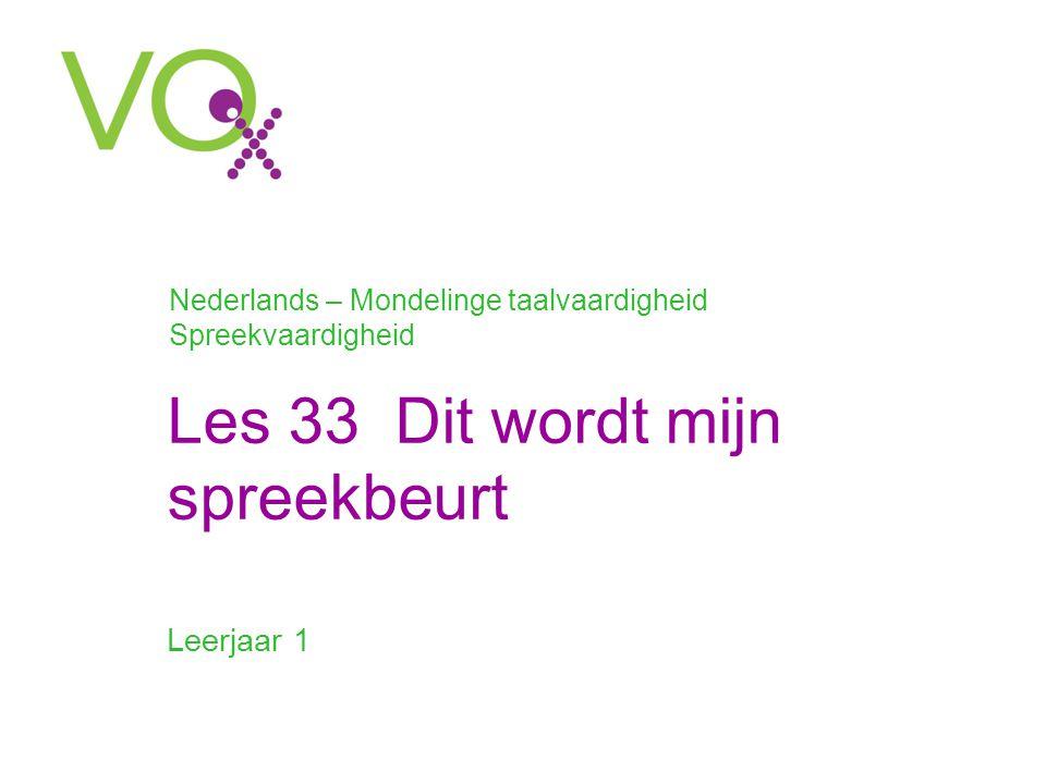 Leerjaar 1 Nederlands – Mondelinge taalvaardigheid Spreekvaardigheid Les 33 Dit wordt mijn spreekbeurt