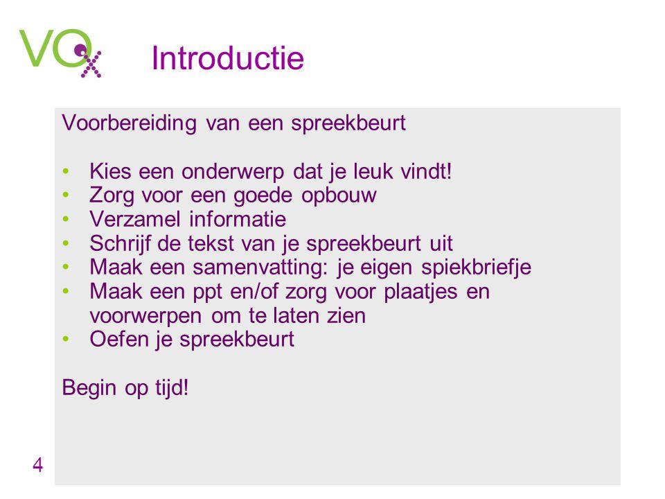 Introductie Voorbereiding van een spreekbeurt •Kies een onderwerp dat je leuk vindt! •Zorg voor een goede opbouw •Verzamel informatie •Schrijf de teks