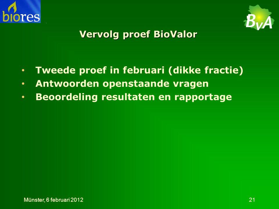 Vervolg proef BioValor • Tweede proef in februari (dikke fractie) • Antwoorden openstaande vragen • Beoordeling resultaten en rapportage Münster, 6 februari 201221