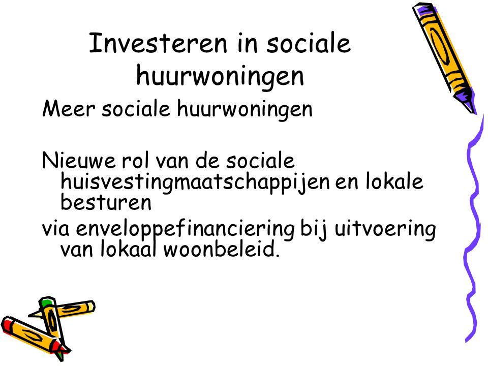 Investeren in sociale huurwoningen Meer sociale huurwoningen Nieuwe rol van de sociale huisvestingmaatschappijen en lokale besturen via enveloppefinanciering bij uitvoering van lokaal woonbeleid.