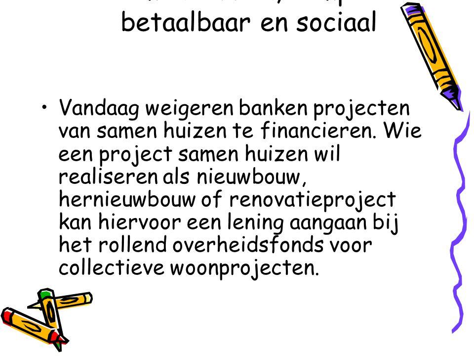 Samen huizen, compact betaalbaar en sociaal •Vandaag weigeren banken projecten van samen huizen te financieren.
