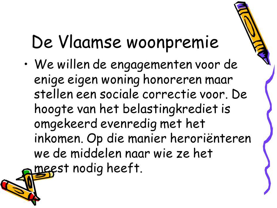 De Vlaamse woonpremie •We willen de engagementen voor de enige eigen woning honoreren maar stellen een sociale correctie voor.
