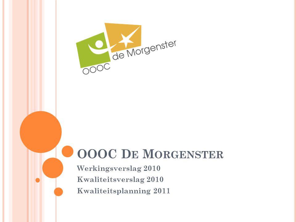 OOOC D E M ORGENSTER Werkingsverslag 2010 Kwaliteitsverslag 2010 Kwaliteitsplanning 2011