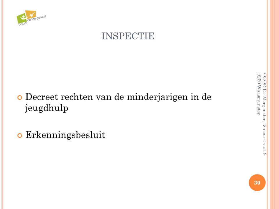INSPECTIE Decreet rechten van de minderjarigen in de jeugdhulp Erkenningsbesluit 30 OOOC De Morgenster, Smoorstraat 8 9250 Waasmunster