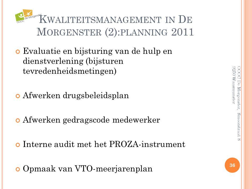 K WALITEITSMANAGEMENT IN D E M ORGENSTER (2): PLANNING 2011 Evaluatie en bijsturing van de hulp en dienstverlening (bijsturen tevredenheidsmetingen) A