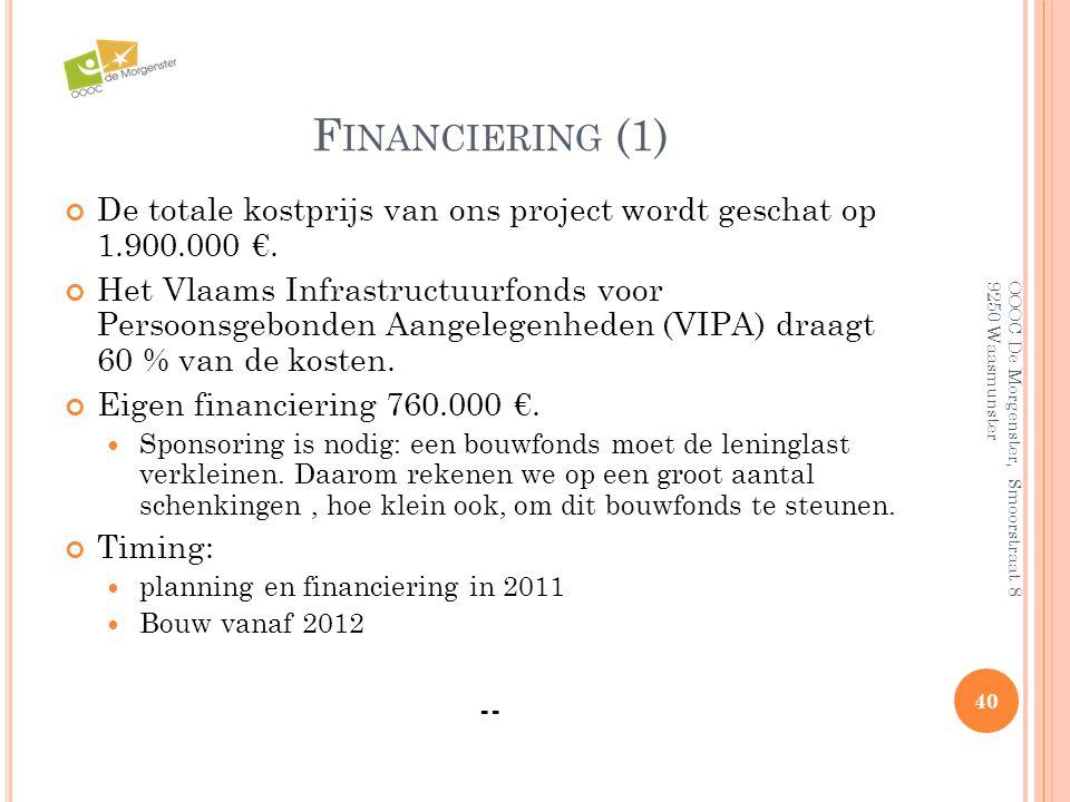 F INANCIERING (1) De totale kostprijs van ons project wordt geschat op 1.900.000 €. Het Vlaams Infrastructuurfonds voor Persoonsgebonden Aangelegenhed