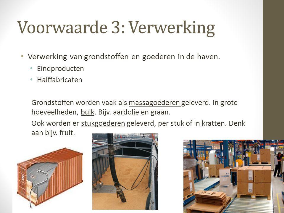 Voorwaarde 3: Verwerking • Verwerking van grondstoffen en goederen in de haven.