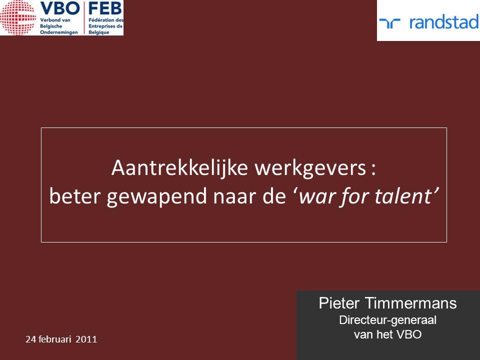 Pieter Timmermans Directeur-generaal van het VBO Aantrekkelijke werkgevers : beter gewapend naar de 'war for talent' 24 februari 2011