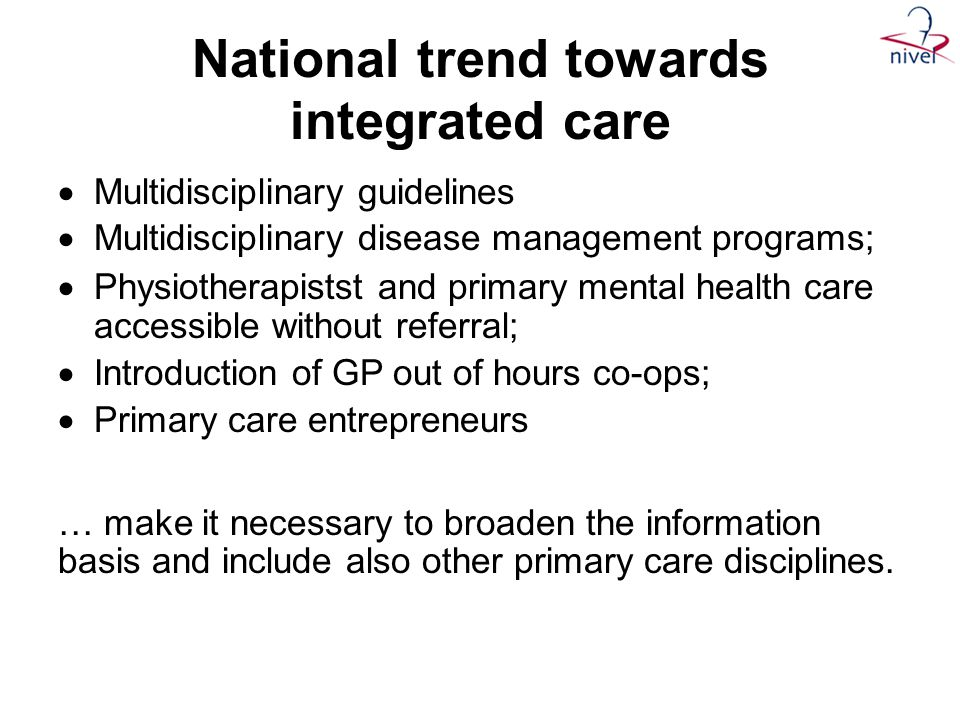 National trend towards integrated care  Multidisciplinary guidelines  Multidisciplinary disease management programs;  Physiotherapistst and primary