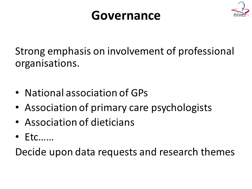 Governance Strong emphasis on involvement of professional organisations. • National association of GPs • Association of primary care psychologists • A