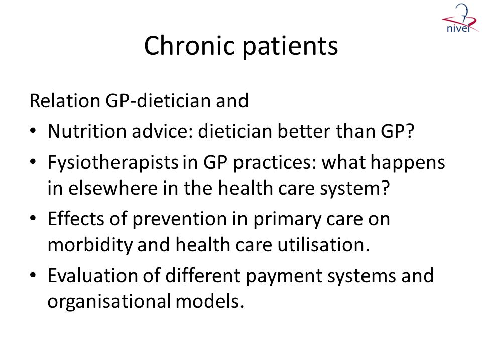 Chronic patients Relation GP-dietician and • Nutrition advice: dietician better than GP? • Fysiotherapists in GP practices: what happens in elsewhere