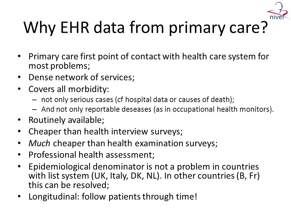 Why EHR data from primary care? • Primary care first point of contact with health care system for most problems; • Dense network of services; • Covers