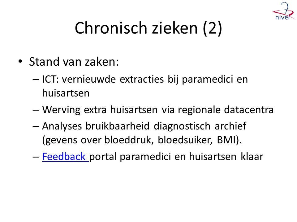 Chronisch zieken (2) • Stand van zaken: – ICT: vernieuwde extracties bij paramedici en huisartsen – Werving extra huisartsen via regionale datacentra – Analyses bruikbaarheid diagnostisch archief (gevens over bloeddruk, bloedsuiker, BMI).