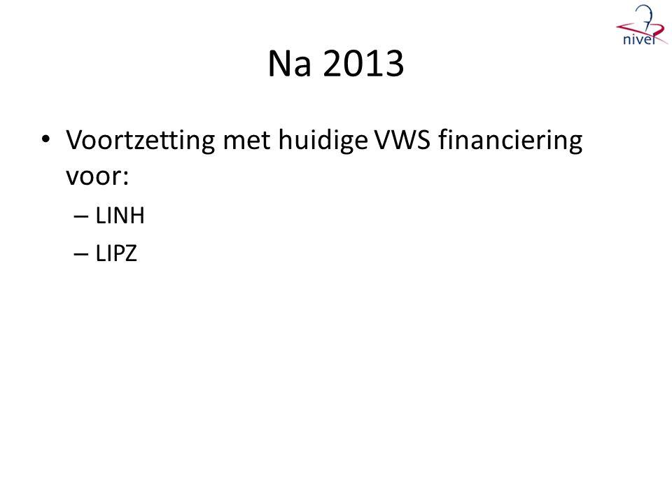 Na 2013 • Voortzetting met huidige VWS financiering voor: – LINH – LIPZ