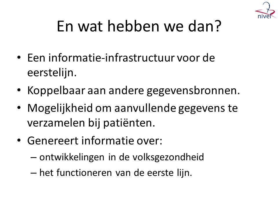 En wat hebben we dan.• Een informatie-infrastructuur voor de eerstelijn.