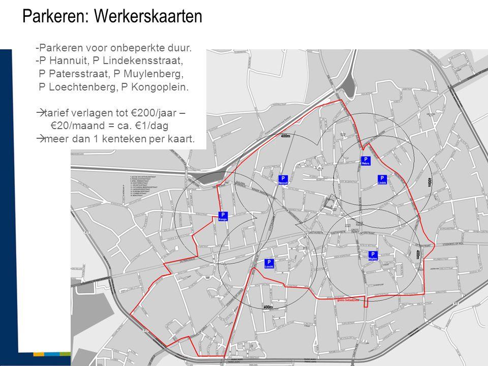Parkeren: Werkerskaarten -Parkeren voor onbeperkte duur. -P Hannuit, P Lindekensstraat, P Patersstraat, P Muylenberg, P Loechtenberg, P Kongoplein. 