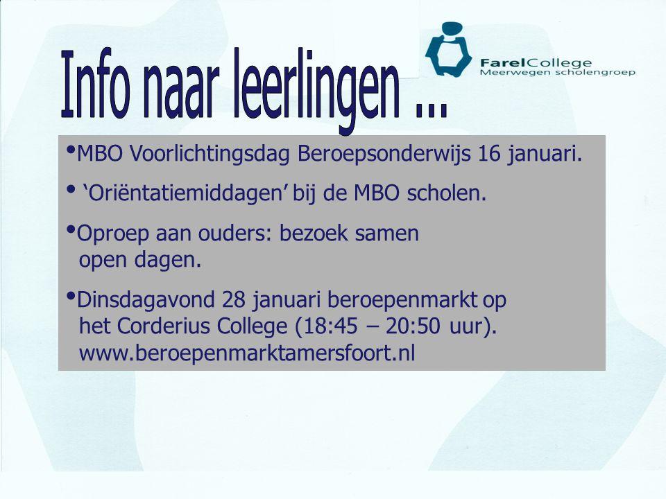 • MBO Voorlichtingsdag Beroepsonderwijs 16 januari. • 'Oriëntatiemiddagen' bij de MBO scholen. • Oproep aan ouders: bezoek samen open dagen. • Dinsdag