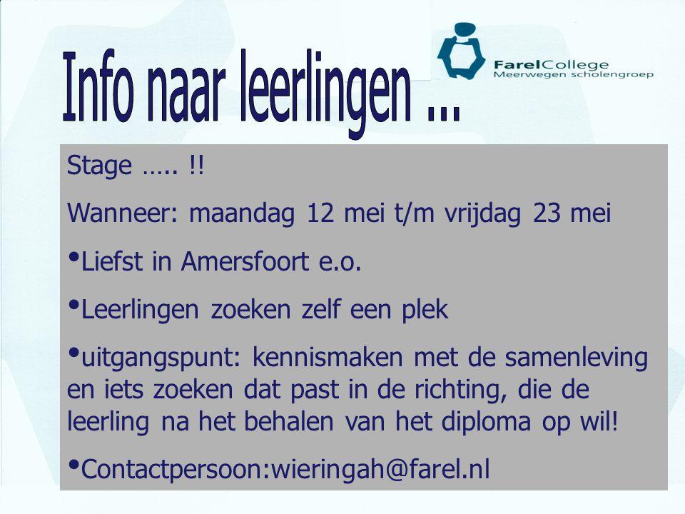 Stage ….. !! Wanneer: maandag 12 mei t/m vrijdag 23 mei • Liefst in Amersfoort e.o. • Leerlingen zoeken zelf een plek • uitgangspunt: kennismaken met