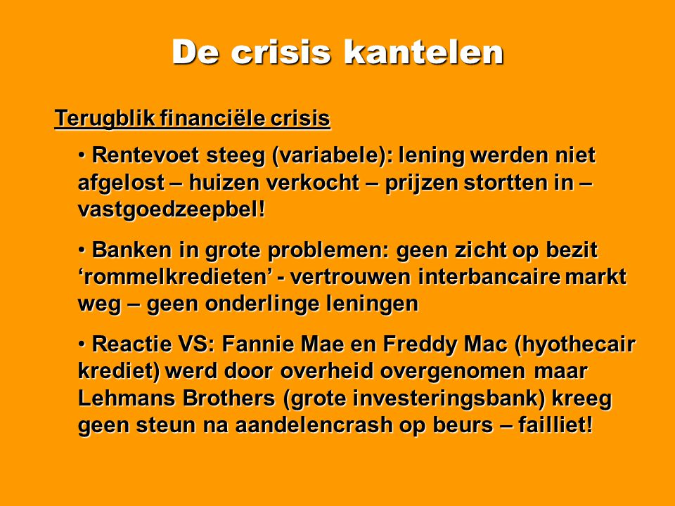 De crisis kantelen Crisismaatregelen Eind 2008 kwamen er maatregelen om koopkracht te verbeteren: • extra zuurstof voor IPA • tijdelijke werkloosheid verhoogd en uitbreiding naar uitzendarbeid