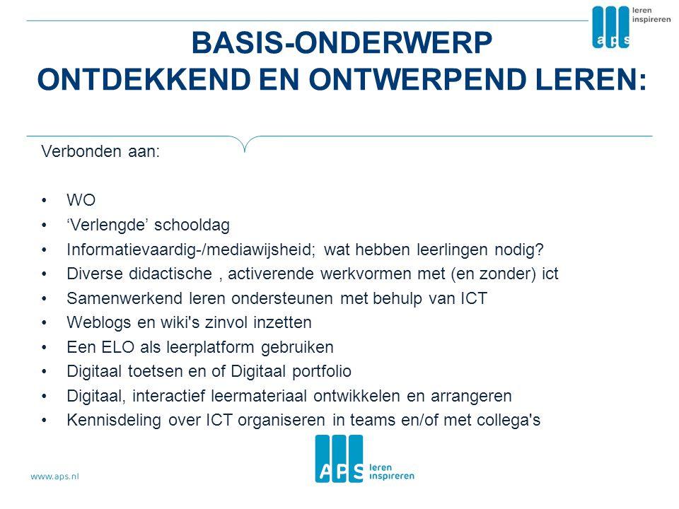 BASIS-ONDERWERP ONTDEKKEND EN ONTWERPEND LEREN: Verbonden aan: •WO •'Verlengde' schooldag •Informatievaardig-/mediawijsheid; wat hebben leerlingen nod