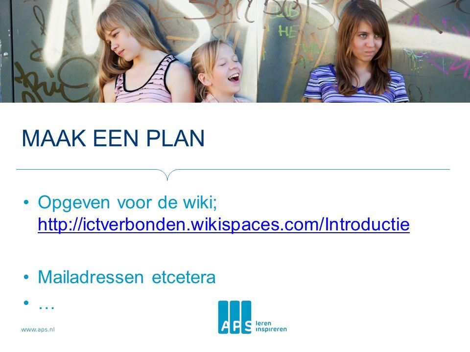 MAAK EEN PLAN •Opgeven voor de wiki; http://ictverbonden.wikispaces.com/Introductie http://ictverbonden.wikispaces.com/Introductie •Mailadressen etcet