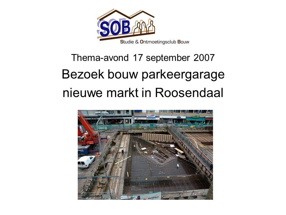 Thema-avond 17 september 2007 Bezoek bouw parkeergarage nieuwe markt in Roosendaal