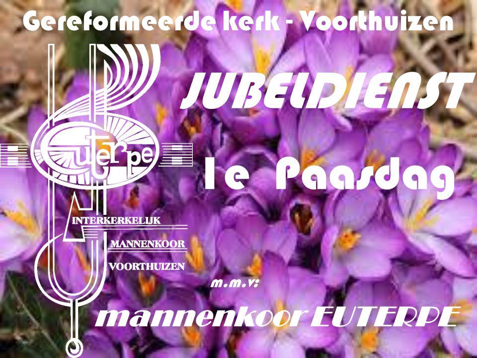 Gereformeerde kerk - Voorthuizen JUBELDIENST 1e Paasdag m.m.v: mannenkoor EUTERPE