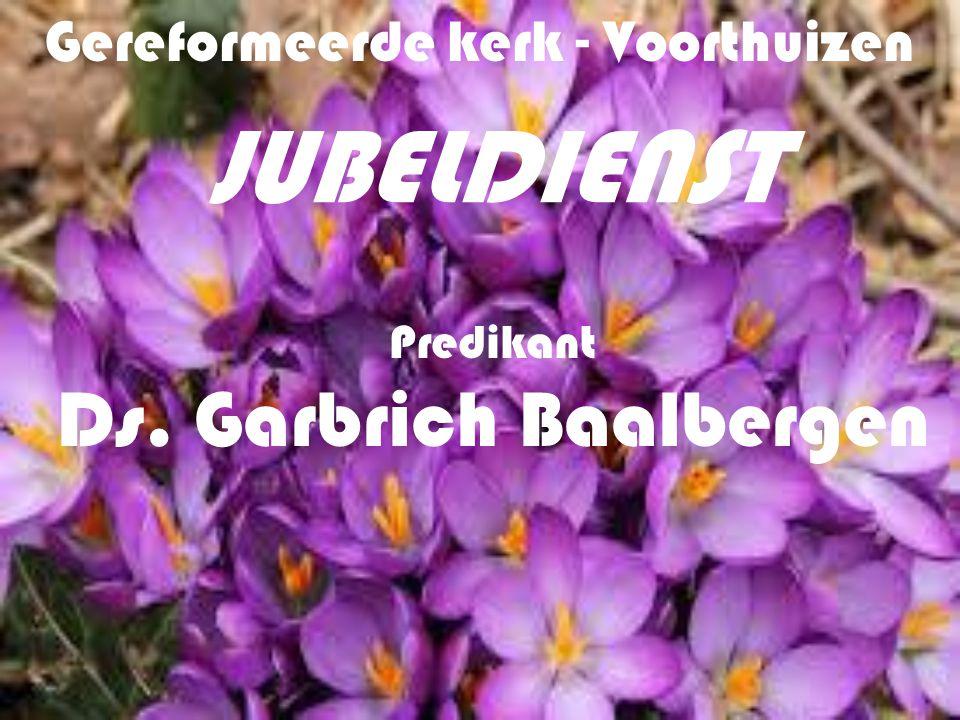 Gereformeerde kerk - Voorthuizen JUBELDIENST Predikant Ds. Garbrich Baalbergen